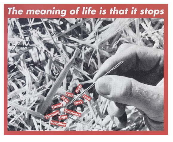 Barbara Kruger, Untitled (The Meaning Of Life Is That It Stops),2013