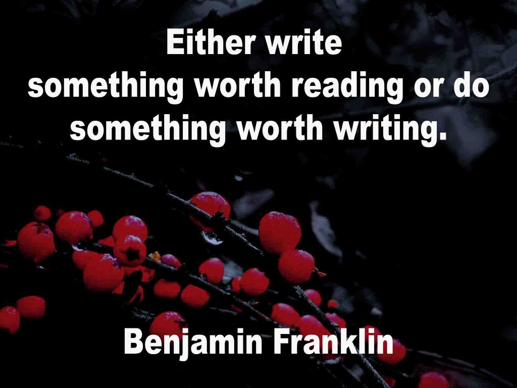 The image shows a spray of red berries on a black background on which a quotation by Benjamin Franklin is written. It speaks of either writing something worth reading or doing something worth writing.