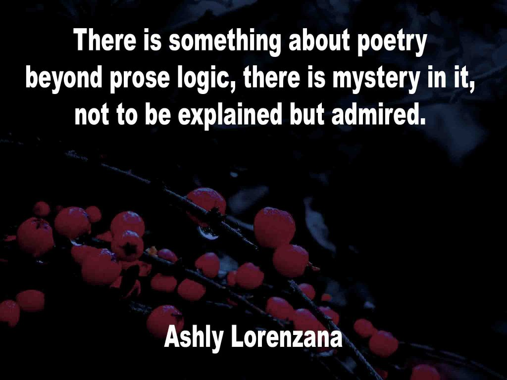 The image shows a spray of red berries on a black background on which a quotation by Ashly Lorenzana is written. It speaks of poetry being beyond prose logic, it possesses mystery that need not be explained but admired.