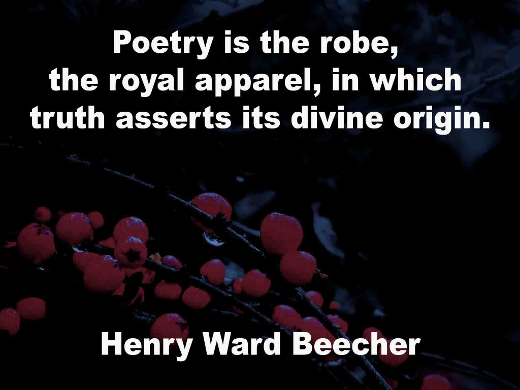 The image shows a spray of red berries on a black background on which a quotation by Henry Ward Beecher is written. It speaks of poetry being the robe o f royal apparel in which truth asserts its divine origin.