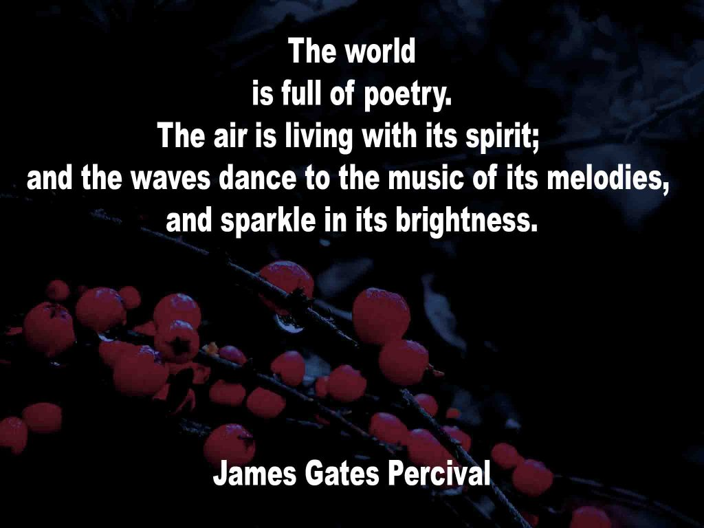 The image shows a spray of red berries on a black background on which a quotation by James Gates Percival is written. It speaks of the world being full of poetry, the air living with its spirit,the waves dancing to the music of its melodies that sparkle in the brightness