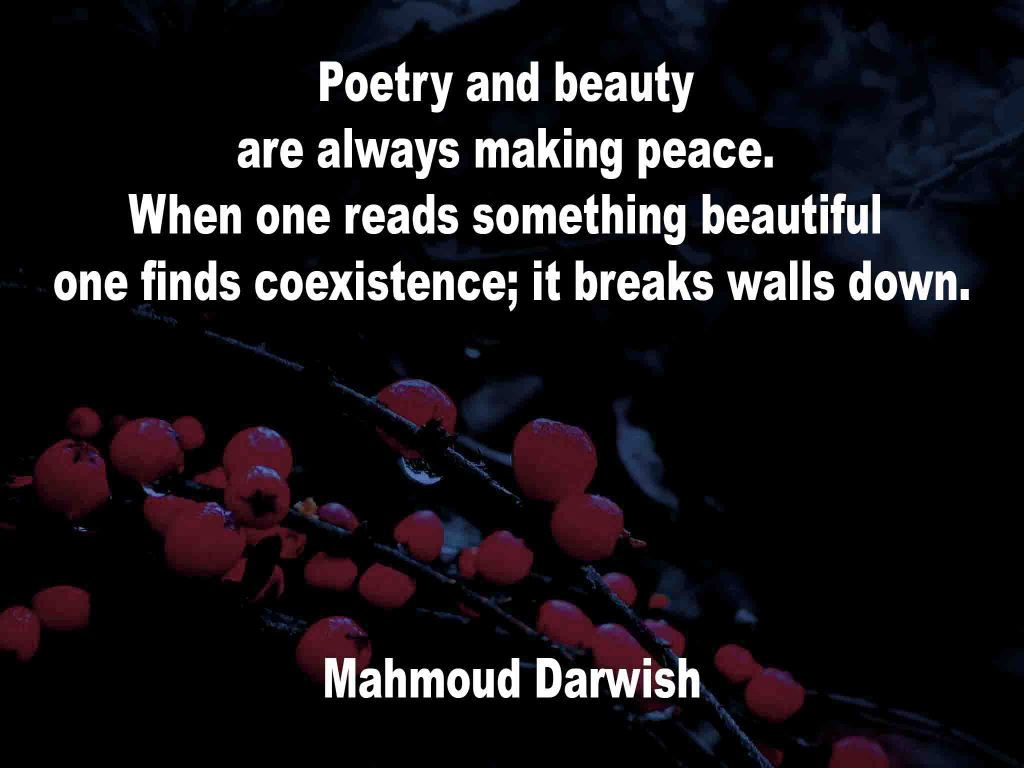 The image shows a spray of red berries on a black background on which a quotation by Mahmoud Darwish is written. It speaks of poetry and beauty always making peace and that when one reads something beautiful one finds coexistence; it breaks walls down.