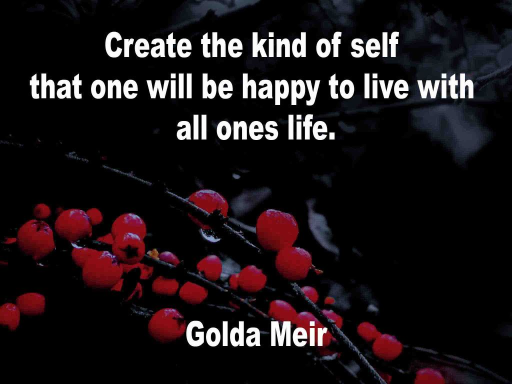The image shows a spray of red berries on a black background on which a quotation by Golda Meir is written. It speaks of creating a kind of self that one would be happy to live with all ones life.