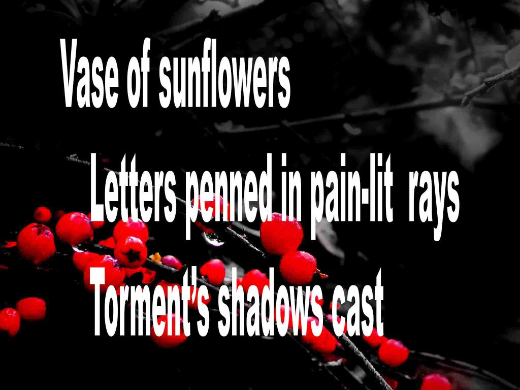 The image shows a spray of red berries on a black background on which is written a senryū poem titled Vase of Sunflowers by the poet Goff James. The poem speaks of a vase of sunflowers , letters being penned in pain-lit rays and torment's shadows cast.